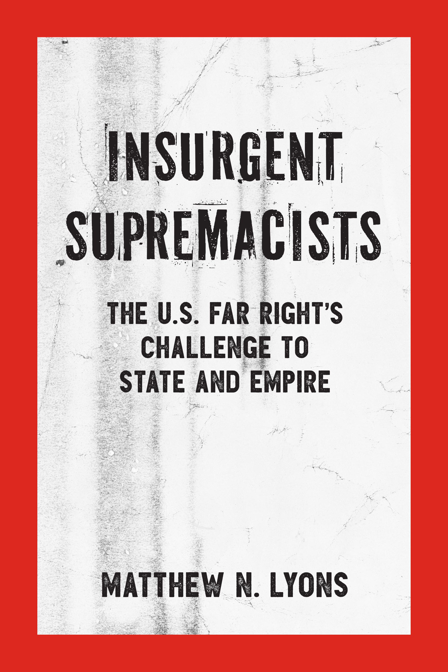 Insurgent Supremacists: Understanding and Fighting The U.S. Far Right with Matthew N. Lyons